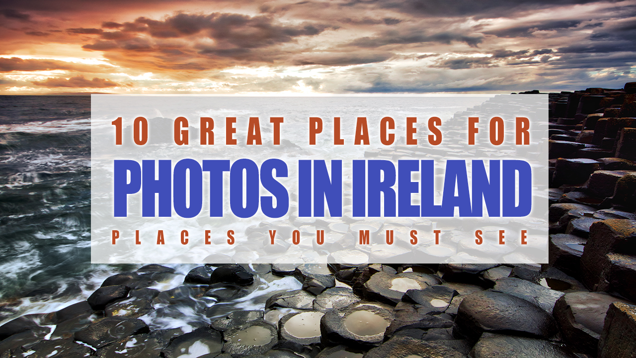 10 great places for photography in ireland